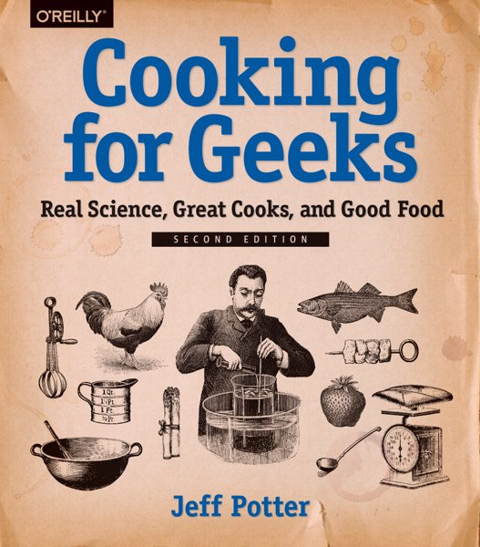 Cooking for Geeks: Real Science, Great Cooks, and Good Food - 450 Pages of answers to the 'How?' and 'Why?' in the kitchen,  to satisfy the curious, smart geek