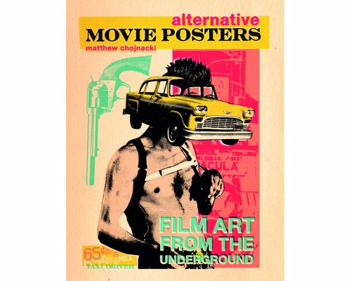 Alternative Movie Posters: Film Art from the Underground - Stunning compilation of alternate movie poster artwork